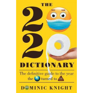 2020 Dictionary: The Definitive Guide to the Year the World Turned to Sh*T
