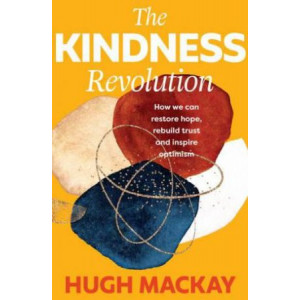 Kindness Revolution: How we can restore hope, rebuild trust and inspire optimism