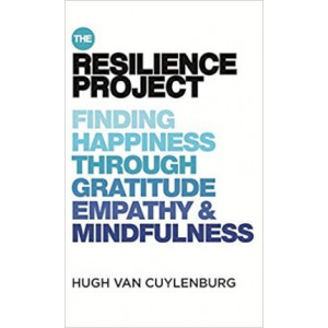 Resilience Project: Finding Happiness through Gratitude, Empathy and Mindfulness