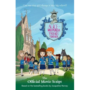 Alice-Miranda Friends Forever: The Official Movie Script