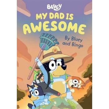 Bluey: My Dad is Awesome: By Bluey and Bingo