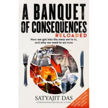Banquet of Consequences RELOADED: How we got into the mess we're in, and why we need to act now, A