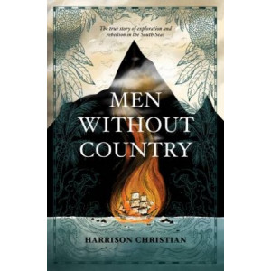 Men Without Country: The true story of exploration and rebellion in the South Seas