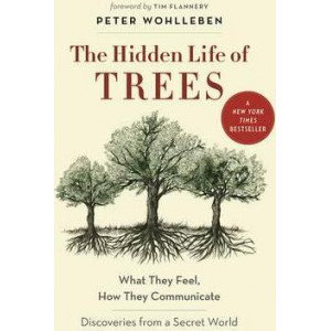 Hidden Life of Trees: What They Feel, How They CommunicateDiscoveries from a Secret World