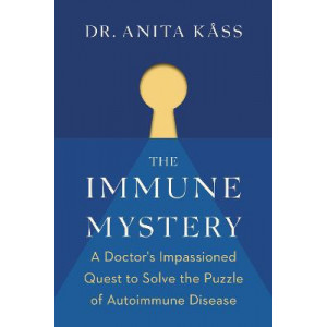 Immune Mystery: Doctor's Impassioned Quest to Solve the Puzzle of Autoimmune Disease