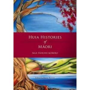 Huia Histories of Maori : Nga Tahuhu Korero