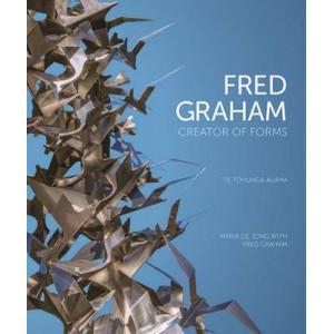 Te Tohunga Auaha: Fred Graham - Creator of Forms