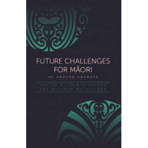 Future Challenges for Maori: He Korero Anamata