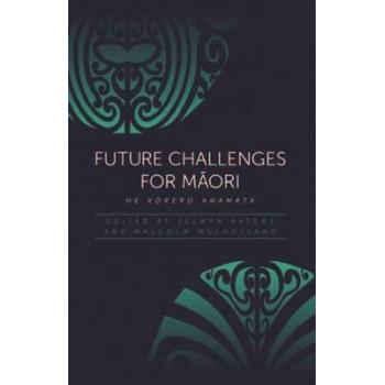 Future Challenges for Maori: He Korero Anamata