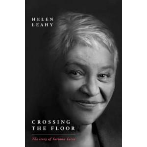 Crossing the Floor: The Story of Tariana Turia