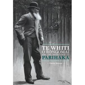 Te Whiti o Rongomai and the Resistance of Parihaka