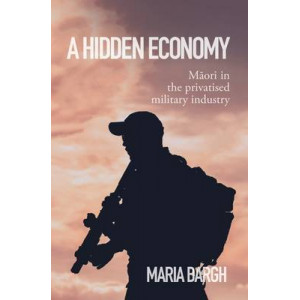 Hidden Economy: Maori in the Privatised Military Industry