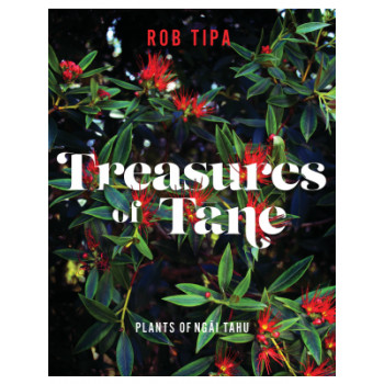 Treasures of Tane: Plants of Ngati Tahu