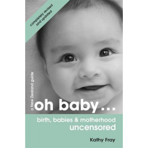 Oh Baby: Birth, Babies & Motherhood Uncensored