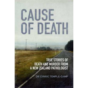 Cause of Death : True Stories of Death and Murder from a New Zealand Pathologist