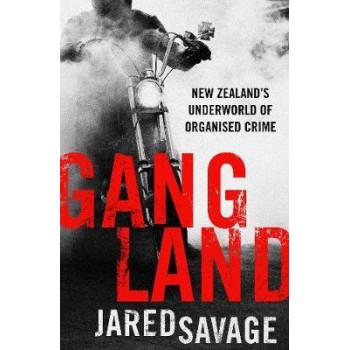 Gangland: New Zealand's Underworld of Organised Crime