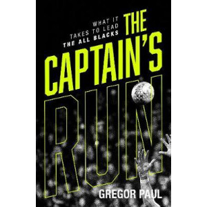 Captain's Run: What it Takes to Lead the All Blacks, The