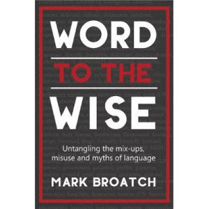 Word to the Wise: Untangling the mix-ups, misuse and myths of language