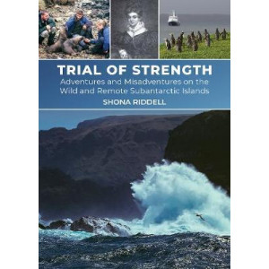 Trial of Strength: Adventures and misadventures on the wild and remote subantarctic islands