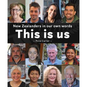 This Is Us: New Zealanders In Our Own Words