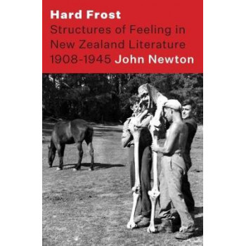 Hard Frost: Structures of Feeling in New Zealand Literature