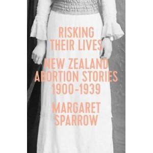 Risking Lives: NZ Abortion Stories 1900-1939