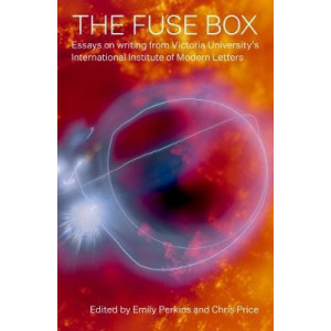 Fuse Box: Essays on Creative Writing from Victoria University's International Institute of Modern Letters