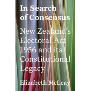 In Search of Consensus: New Zealand's Electoral Act 1956