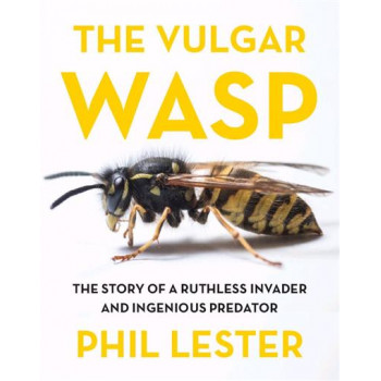 Vulgar Wasp: The Story of a Ruthless Invader and Ingenious Predator