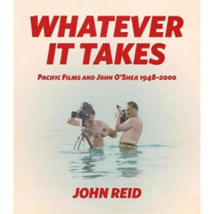 Whatever it Takes: Pacific Films and John O'Shea 1948-2000