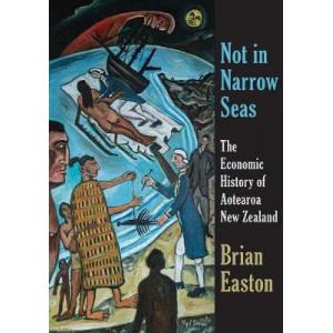 Not in Narrow Seas : Economic History of Aotearoa New Zealand