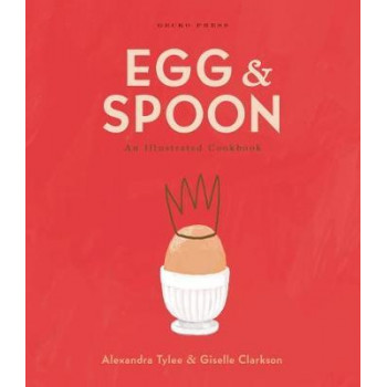 Egg and Spoon: An Illustrated Cookbook: 2020