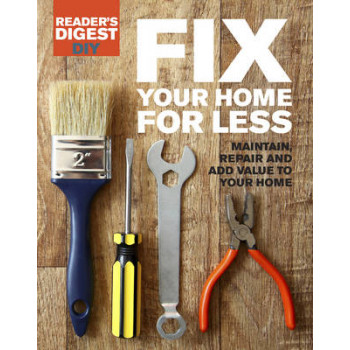 Fix Your Home for Less: Maintain, Repair and Add Value to Your Home