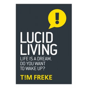 Lucid Living: Life is a Dream, Do You Want to Wake Up?