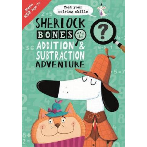 Sherlock Bones and the Addition and Subtraction Adventure: A KS2 home learning resource