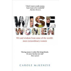 Wise Women: Wit and Wisdom from Some of the World's Most Extraordinary Women