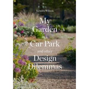 My Garden is a Car Park: And Other Design Dilemmas