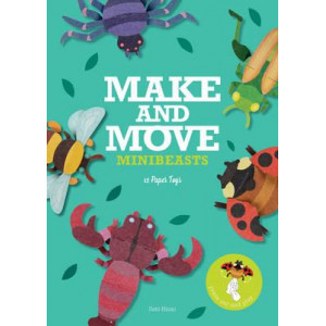 Make & Move: Minibeasts: 12 Paper Puppets to Press Out and Play