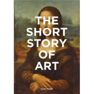 Short Story of Art: A Pocket Guide to Key Movements, Works, Themes and Techniques