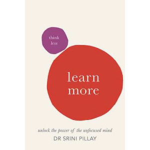 Think Less, Learn More: Unlock the Power of the Unfocused Mind