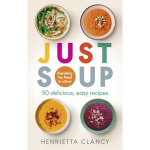 Just Soup: 50 delicious, easy recipes