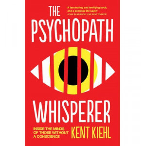 Psychopath Whisperer: Inside the Minds of Those Without a Conscience