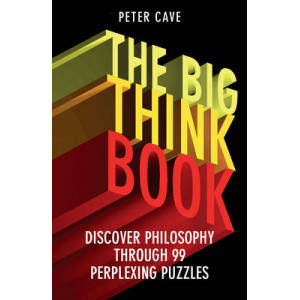 Big Think Book: Discover Philosophy Through 99 Perplexing Problems