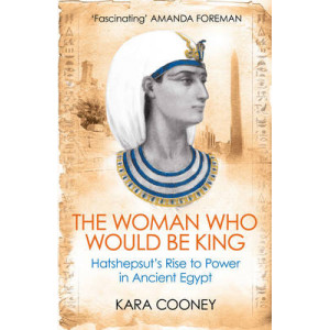 Woman Who Would be King: Hatshepsut's Rise to Power in Ancient Egypt