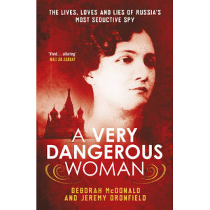 Very Dangerous Woman: The Lives, Loves and Lies of Russia's Most Seductive Spy