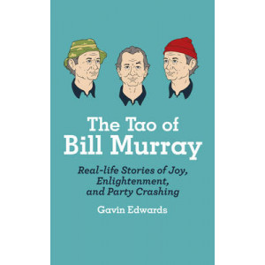 Tao of Bill Murray: Real-Life Stories of Joy, Enlightenment, and Party Crashing