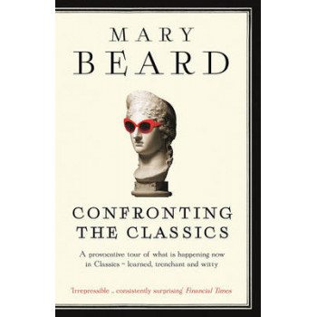 Confronting the Classics : Traditions, Adventures and Innovations