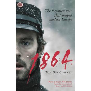 1864: The Forgotten War That Shaped Modern Europe