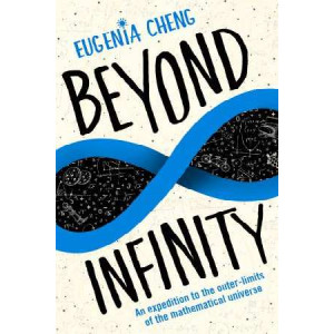 Beyond Infinity: An Expedition to the Outer-Limits of Mathematics