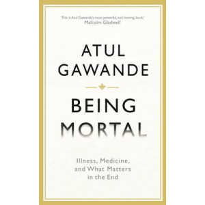 Being Mortal: Ageing, Illness, Medicine, and What Matters in the End